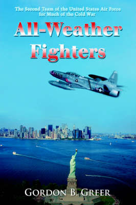All-Weather Fighters: The Second Team of the United States Air Force for Much of the Cold War
