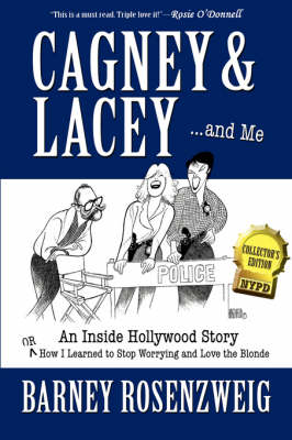 Cagney & Lacey ... and Me : An Inside Hollywood Story or How I Learned to Stop Worrying and Love the Blonde