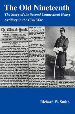 The Old Nineteenth: The Story of the Second Connecticut Heavy Artillery in the Civil War