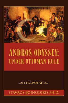 Andros Odyssey: Under Ottoman Rule:1453-1900 Ad