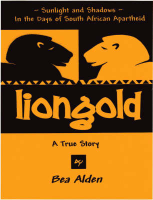 Liongold: Sunlight and Shadows in the Era of Apartheid