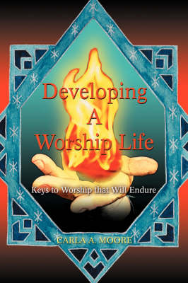 Developing a Worship Life: Keys to Worship That Will Endure