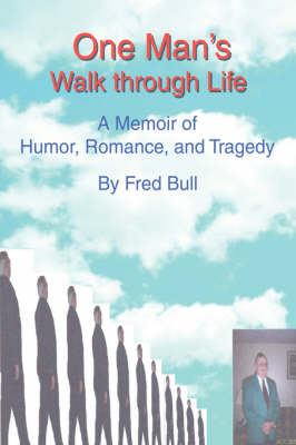 One Man's Walk Through Life: A Memoir of Humor, Romance, and Tragedy