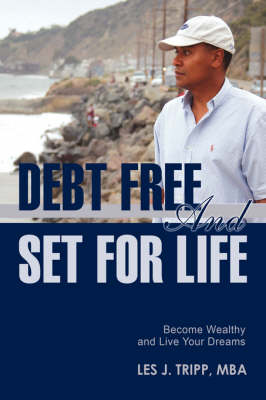 Debt Free and Set for Life: Become Wealthy and Live Your Dreams