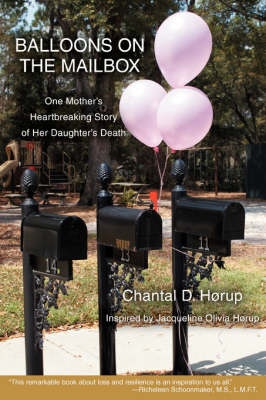 Balloons on the Mailbox: One Mother's Heartbreaking Story of Her Daughter's Death