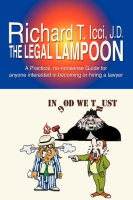 The Legal Lampoon: A Practical, No-Nonsense Guide for Anyone Interested in Becoming or Hiring a Lawyer