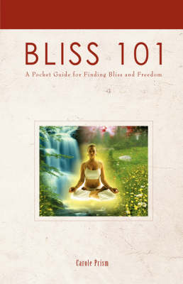 Bliss 101: A Pocket Guide for Finding Bliss and Freedom