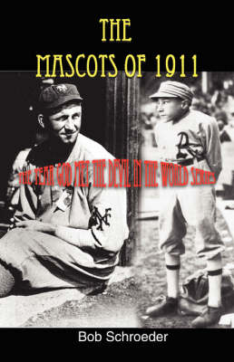 The Mascots of 1911: The Year God Met the Devil in the World Series