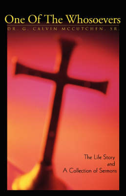 One of the Whosoevers: The Life Story and a Collection of Sermons