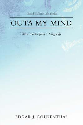 Outa My Mind: Short Stories from a Long Life