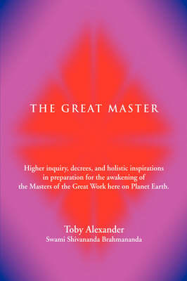 The Great Master: Higher Inquiry, Decrees, and Holistic Inspirations in Preparation for the Awakening of the Masters of the Great Work H
