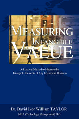 Measuring Intangible Value: A Practical Method to Measure the Intangible Elements of Any Investment Decision