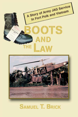 Boots and the Law: A Story of Army Jag Service in Fort Polk and Vietnam