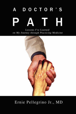 A Doctor's Path: Lessons I've Learned on My Journey Through Practicing Medicine