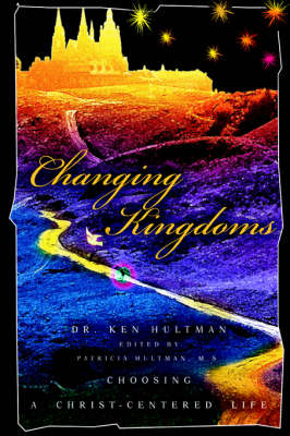 Changing Kingdoms: Choosing a Christ-Centered Life