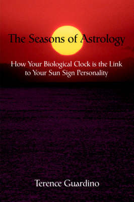 The Seasons of Astrology: How Your Biological Clock Is the Link to Your Sun Sign Personality