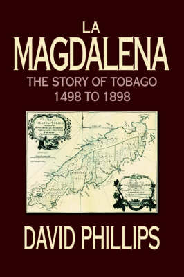 La Magdalena: The Story of Tobago 1498 to 1898