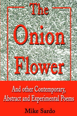 The Onion Flower: And Other Contemporary, Abstract and Experimental Poems