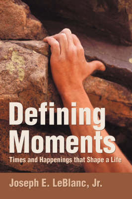 Defining Moments: Times and Happenings That Shape a Life