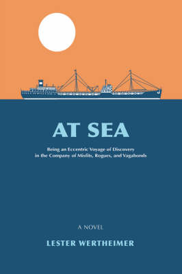 At Sea: Being an Eccentric Voyage of Discovery in the Company of Misfits, Rogues, and Vagabonds