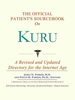 The Official Patient's Sourcebook on Kuru: A Revised and Updated Directory for the Internet Age