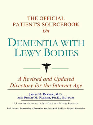 The Official Patient's Sourcebook on Dementia with Lewy Bodies: A Revised and Updated Directory for the Internet Age