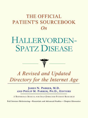 The Official Patient's Sourcebook on Hallervorden-Spatz Disease: A Revised and Updated Directory for the Internet Age