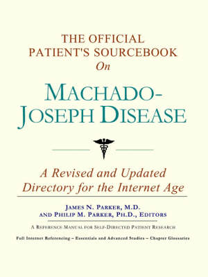 The Official Patient's Sourcebook on Machado-Joseph Disease: A Revised and Updated Directory for the Internet Age