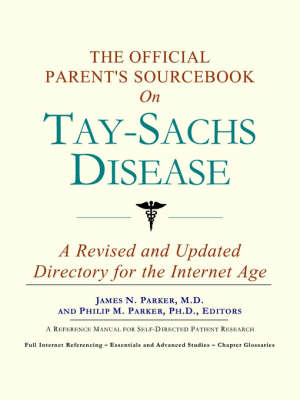 The Official Parent's Sourcebook on Tay-Sachs Disease: A Revised and Updated Directory for the Internet Age