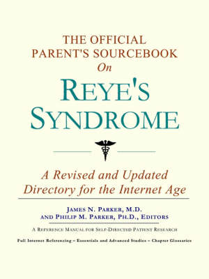 The Official Parent's Sourcebook on Reye's Syndrome: A Revised and Updated Directory for the Internet Age