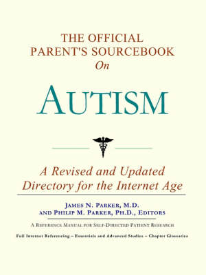 The Official Parent's Sourcebook on Autism: A Revised and Updated Directory for the Internet Age