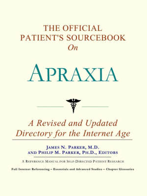The Official Patient's Sourcebook on Apraxia: A Revised and Updated Directory for the Internet Age