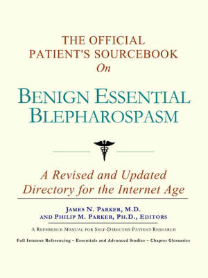 The Official Patient's Sourcebook on Benign Essential Blepharospasm: A Revised and Updated Directory for the Internet Age