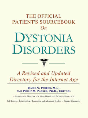 The Official Patient's Sourcebook on Dystonia Disorders: A Revised and Updated Directory for the Internet Age