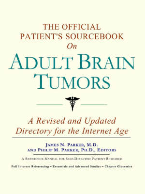The Official Patient's Sourcebook on Adult Brain Tumors: A Revised and Updated Directory for the Internet Age