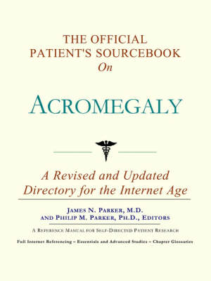 The Official Patient's Sourcebook on Acromegaly: A Revised and Updated Directory for the Internet Age