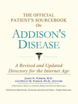 The Official Patient's Sourcebook on Addison's Disease: A Revised and Updated Directory for the Internet Age