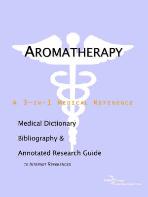 Aromatherapy - A Medical Dictionary, Bibliography, and Annotated Research Guide to Internet References