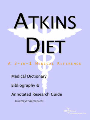 Atkins Diet - A Medical Dictionary, Bibliography, and Annotated Research Guide to Internet References