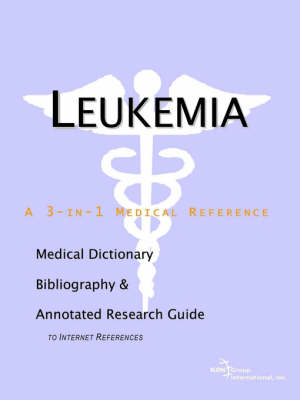 Leukemia - A Medical Dictionary, Bibliography, and Annotated Research Guide to Internet References