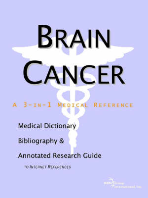Brain Cancer - A Medical Dictionary, Bibliography, and Annotated Research Guide to Internet References