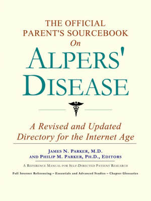 The Official Parent's Sourcebook on Alpers' Disease: A Revised and Updated Directory for the Internet Age