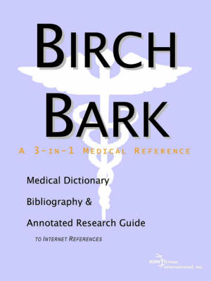 Birch Bark - A Medical Dictionary, Bibliography, and Annotated Research Guide to Internet References