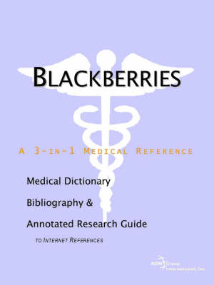 Blackberries - A Medical Dictionary, Bibliography, and Annotated Research Guide to Internet References