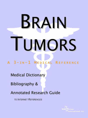 Brain Tumors - A Medical Dictionary, Bibliography, and Annotated Research Guide to Internet References