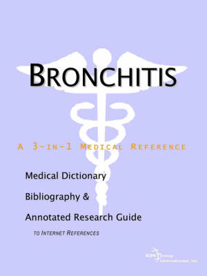 Bronchitis - A Medical Dictionary, Bibliography, and Annotated Research Guide to Internet References