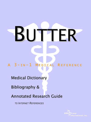 Butter - A Medical Dictionary, Bibliography, and Annotated Research Guide to Internet References