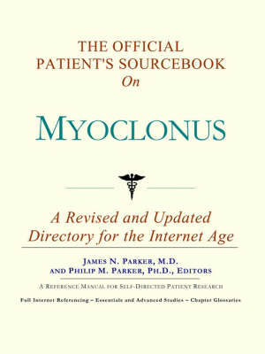 The Official Patient's Sourcebook on Myoclonus: A Revised and Updated Directory for the Internet Age