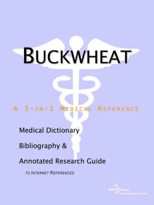 Buckwheat - A Medical Dictionary, Bibliography, and Annotated Research Guide to Internet References
