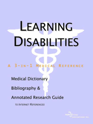 Learning Disabilities - A Medical Dictionary, Bibliography, and Annotated Research Guide to Internet References